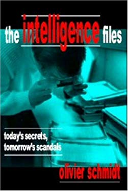 The Intelligence Files: Today's Secrets, Tomorrow's Scandals 9780932863423