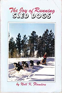 The Joy of Running Sled Dogs: A Step-By-Step Guide 9780931866395