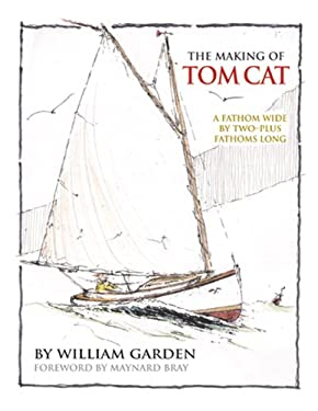 The Making of Tom Cat: A Fathom Wide, by Two-Plus Long, and Half a Fathom Deep 9780937822784
