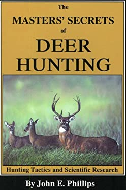 The Masters' Secrets of Deer Hunting: Hunting Tactics and Scientific Research Book 1 9780936513140