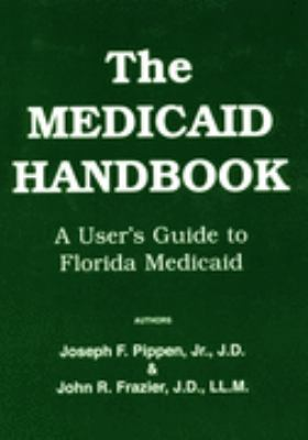 The Medicaid Handbook: A User's Guide to Florida Medicaid 9780935343649