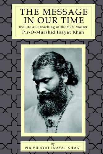 The Message in Our Time: The Life and Teaching of the Sufi Master Piromurshid Inayat Khan. 9780930872045