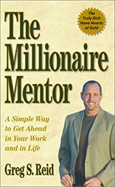 The Millionaire Mentor: A Simple Way to Get Ahead in Your Work and in Life 9780938716495