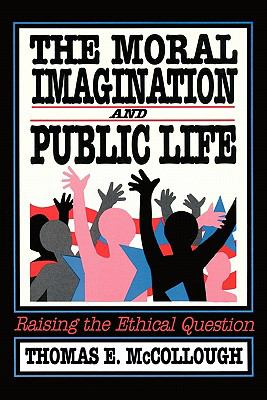 The Moral Imagination and Public Life: Raising the Ethical Question 9780934540858
