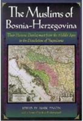 The Muslims of Bosnia-Herzegovina: Their Historic Development from the Middle Ages to the Dissolution of Yugoslavia, Second Edition 9780932885128