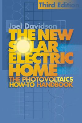 The New Solar Electric Home: The Complete Guide to Photovoltaics for Your Home 9780937948170