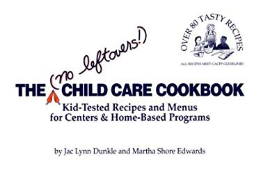 The No Leftovers! Child Care Cookbook: Kid-Tested Recipes and Menus for Centers and Home-Based Programs 9780934140645