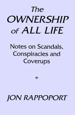 The Ownership of All Life: Notes on Scandals, Conspiracies and Coverups 9780939040360