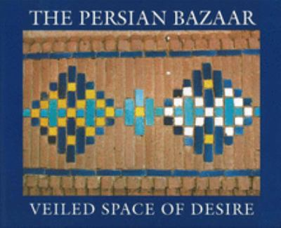 The Persian Bazaar: Veiled Space of Desire