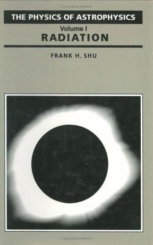 The Physics of Astrophysics, Volume I 9780935702644