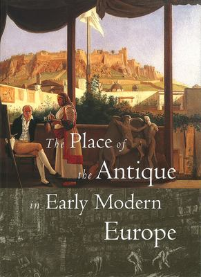 The Place of the Antique in Early Modern Europe 9780935573282