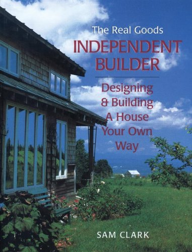 Independent Builder: Designing & Building a House Your Own Way 9780930031855