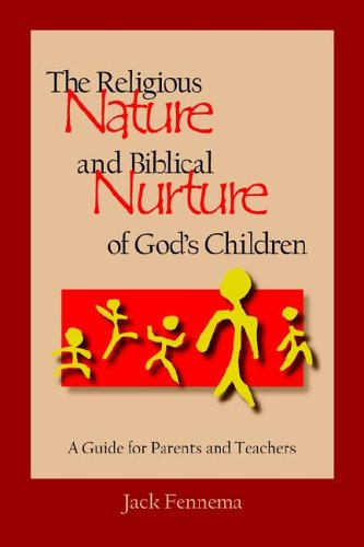 The Religious Nature and Biblical Nurture of God's Children: A Guide for Parents and Teachers 9780932914576