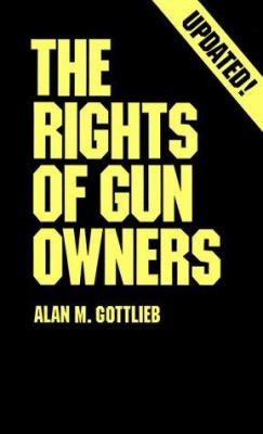 The Rights of Gun Owners: A Second Amendment Foundation Handbook 9780936783079