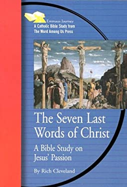 The Seven Last Words of Christ: A Bible Study on Jesus' Passion 9780932085986
