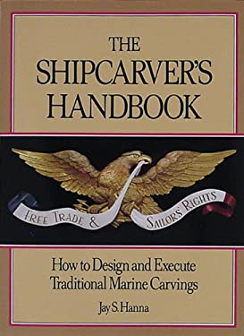The Shipcarver's Handbook: How to Design and Execute Traditional Marine Carvings 9780937822142