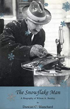 The Snowflake Man: A Biography of Wilson A. Bentley 9780939923717