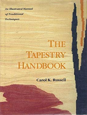 The Tapestry Handbook: An Illustrated Manual of Traditional Techniques 9780937274545