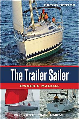 The Trailer Sailer Owner's Manual: Buy, Outfit, Trail, Maintain 9780939837823