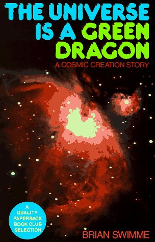 The Universe Is a Green Dragon: A Cosmic Creation Story 9780939680146