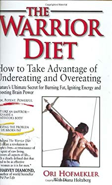 The Warrior Diet: How to Make Advantage of Undereating and Overeating 9780938045359