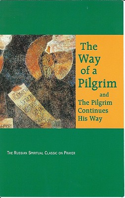 The Way of a Pilgrim: And the Pilgrim Continues His Way 9780932727305