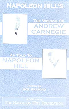 The Wisdom of Andrew Carnegie as Told to Napoleon Hill 9780937539453