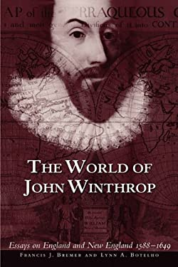 The World of John Winthrop: England and New England, 1588-1649 9780934909969