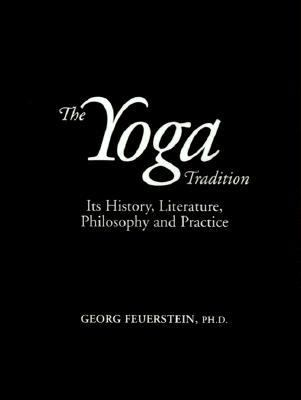 The Yoga Tradition: Its History, Literature, Philosophy, and Practice 9780934252881
