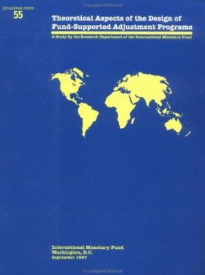 Theoretical Aspects of the Design of Fund-Supported Adjustment Programs: A Study 9780939934997
