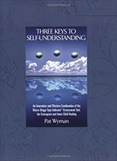 Three Keys to Self-Understanding: An Innovative and Effective Combination of the Myers-Briggs Type Indicator, the Enneagram, and I 4196017