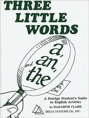 Three Little Words: A, an and the: A Foreign Student's Guide to English Articles 9780937354469