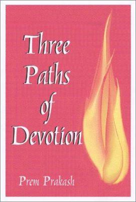 Three Paths of Devotion 9780936663272