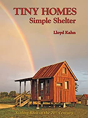 Tiny Homes: Simple Shelter: Scaling Back in the 21st Century 9780936070520