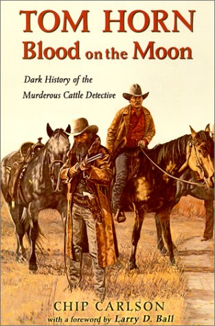 Tom Horn: Blood on the Moon: Dark History of the Murderous Cattle Detective 9780931271595