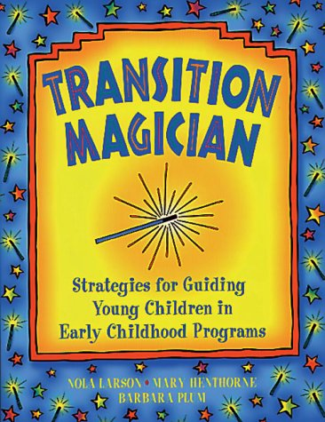 Transition Magician: Strategies for Guiding Young Children in Early Childhood Programs 9780934140812