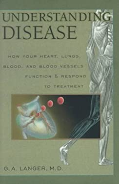 Understanding Disease, Volume 1: How Your Heart, Lungs, Blood and Blood Vessels Function and Respond to Treatment 9780936609409