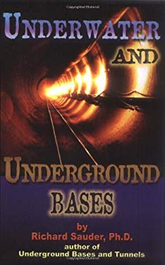 Underwater and Underground Bases: Surprising Facts the Government Does Not Want You to Know! 9780932813886
