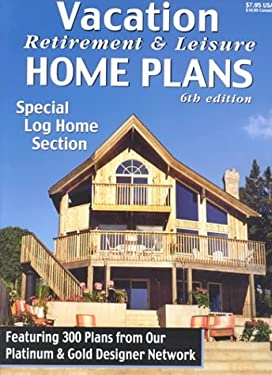 Vacation Retirement & Leisure Home Plans 6th Ed 9780938708926
