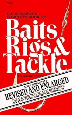 Vic Dunaway's Complete Book of Baits, Rigs and Tackle