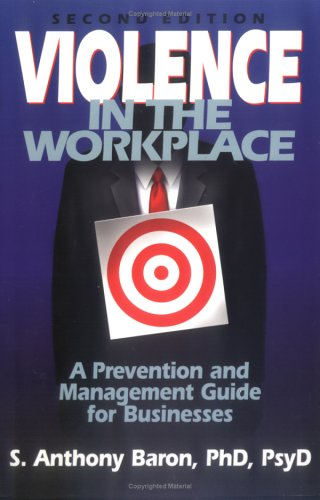 Violence in the Workplace: A Prevention and Management Guide for Businesses 9780934793704