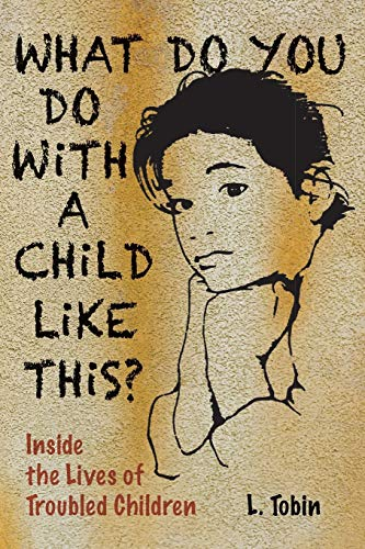 What Do You Do with a Child Like This?: Inside the Lives of Troubled Children 9780938586449