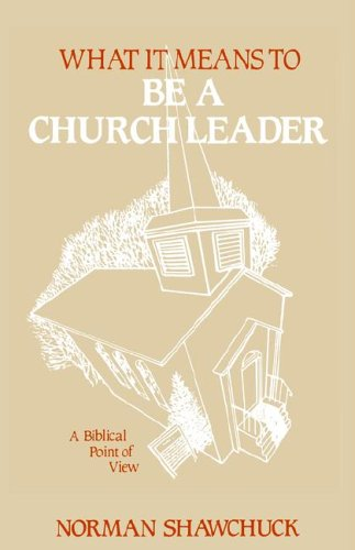 What It Means to Be a Church Leader, a Biblical Point of View 9780938180135