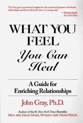 What You Feel, You Can Heal: A Guide for Enriching Relationships 9780931269011
