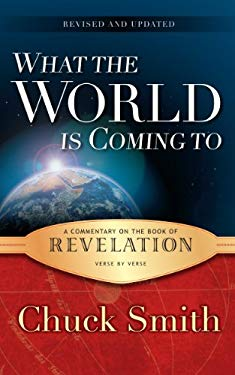 What the World Is Coming to: A Commentary on the Book of Revelation Verse by Verse 9780936728483
