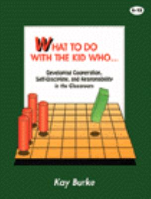 What to Do with the Kid Who...: Developing Cooperation, Self-Discipline, and Responsibility in the Classroom 9780932935427