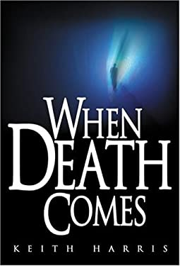 When Death Comes: A Biblical Study of Death and the Afterlife 9780937422595
