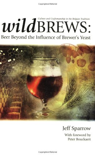 Wild Brews: Culture and Craftsmanship in the Belgian Tradition 9780937381861