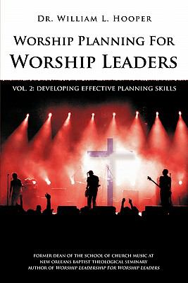 Worship Planning for Worship Leaders: Vol. 2 Developing Effective Planning Skills 9780939067794