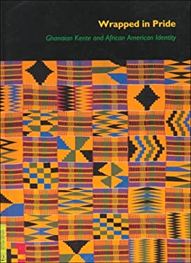 Wrapped in Pride: Ghanaian Kente and African American Identity 9780930741693